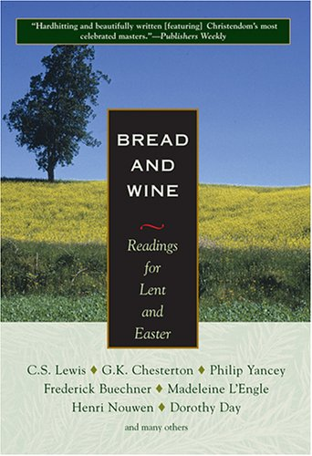 Bread and Wine: Readings for Lent and Easter 9781570755729