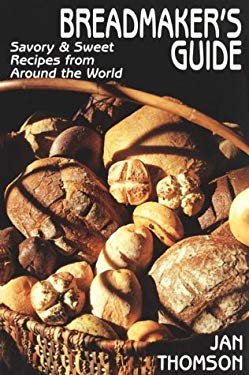 Breadmaker's Guide: With 410 Recipes from Around the World 9781574160499