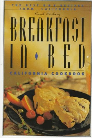 Breakfast in Bed California Cookbook: The Best B and B Recipes from California 9781570611070