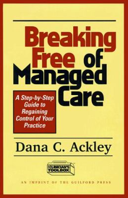 Breaking Free of Managed Care: A Step-By-Step Guide to Regaining Control of Your Practice 9781572301054