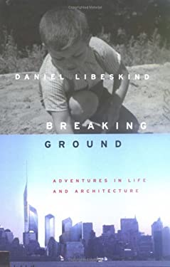 Breaking Ground: Adventures in Life and Architecture 9781573222921