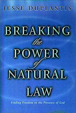 Breaking the Power of Natural Law: How to Be Free of Sickness, Disease, Addiction & Depression by Walking in God's Commandments & Abinding in His Pres 9781577942245