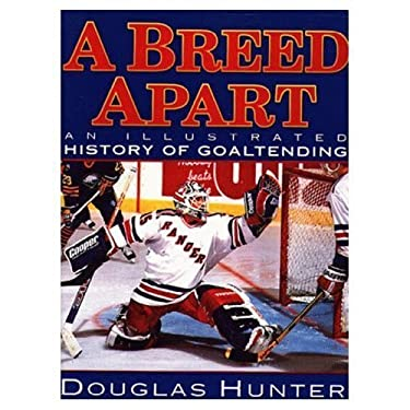 Breed Apart: An Illustrated History of Goaltending 9781572430488