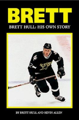 Brett: His Own Story Brett Hull and Kevin Allen
