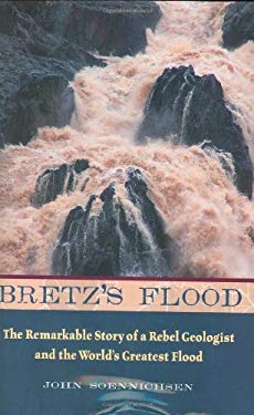 Bretz's Flood: The Remarkable Story of a Rebel Geologist and the World's Greatest Flood 9781570615054