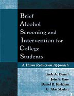 Brief Alcohol Screening and Intervention for College Students Basics: A Harm Reduction Approach 9781572303928