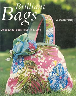 Brilliant Bags: 20 Beautiful Bags to Stitch and Love 9781571203700