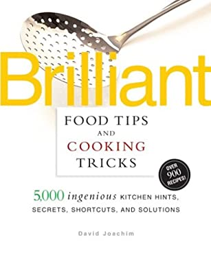 Brilliant Food Tips and Cooking Tricks: 5,000 Ingenious Kitchen Hints, Secrets, Shortcuts, and Solutions 9781579549831