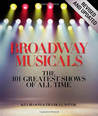 Broadway Musicals: The 101 Greatest Shows of All Time 9781579128494