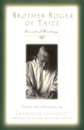 Brother Roger of Taize: Essential Writings 9781570756399