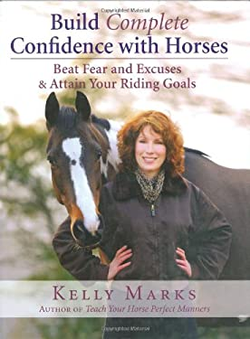 Build Complete Confidence with Horses: Beat Fear and Excuses and Attain Your Riding Goals 9781570763731