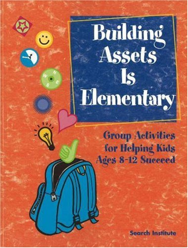 Building Assets Is Elementary: Group Activities for Helping Kids Ages 8-12 Succeed 9781574828368