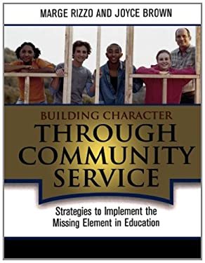 Building Character Through Community Service: Strategies to Implement the Missing Element in Education 9781578863662