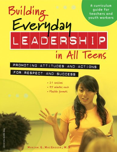 Building Everyday Leadership in All Teens: Promoting Attitudes and Actions for Respect and Success 9781575422138