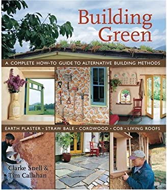 Building Green: A Complete How-To Guide to Alternative Building Methods: Earth Plaster, Straw Bale, Cordwood, Cob, Living Roofs 9781579905323