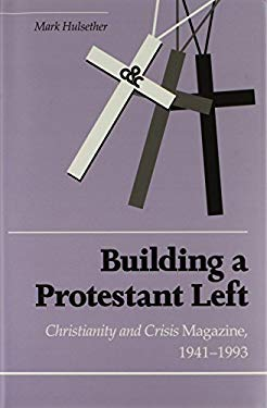 Building Protestant Left: Christianity & Crisis Magazine 1941-1993 9781572330221