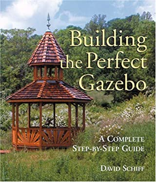 Building the Perfect Gazebo: A Complete Step-By-Step Guide 9781579903428