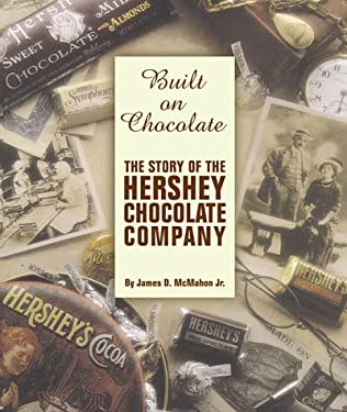 Built on Chocolate: The Story of the Hershey Chocolate Company 9781575440330