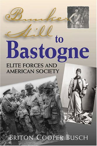 Bunker Hill to Bastogne: Elite Forces and American Society 9781574887761