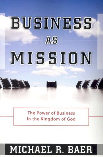 Business as Mission: The Power of Business in the Kingdom of God 9781576583883