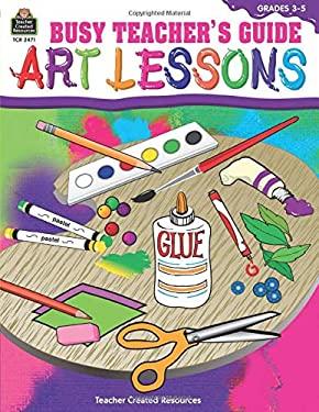 Busy Teacher's Guide: Art Lessons 9781576904718