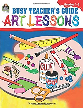 Busy Teacher's Guide to Art Lessons: Primary 9781576902103