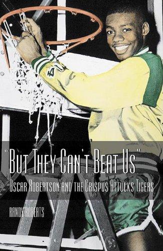But They Can't Beat Us!: Oscar Robertson's Crispus Attucks Tigers 9781571672575