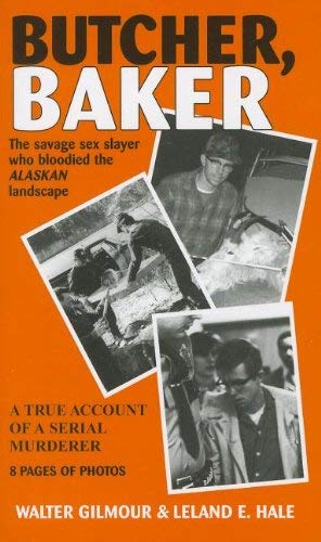 Butcher, Baker: The Savage Sex Slayer Who Bloodied the Alaskan Landscape: A True Account of a Serial Murderer 9781578335442