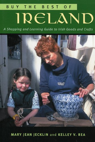 Buy the Best of Ireland: A Shopping and Learning Guide to Irish Goods and Crafts 9781570984365