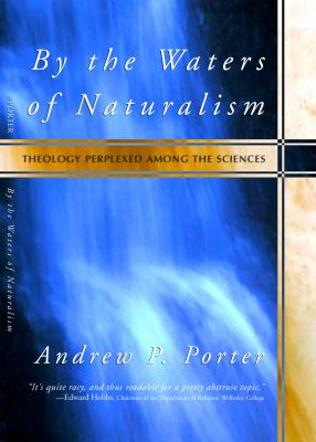 By the Waters of Naturalism: Theology Perplexed Among the Sciences 9781579107703