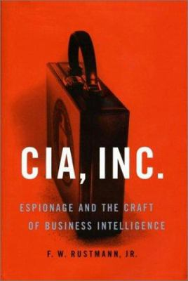 CIA, Inc.: Espionage and the Craft of Business Intelligence 9781574883886