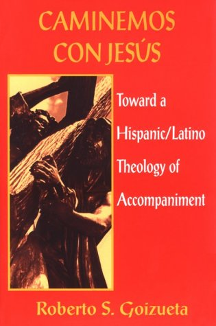 Caminemos Con Jesus: Toward a Hispanic/Latino Theology of Accompaniment 9781570750342