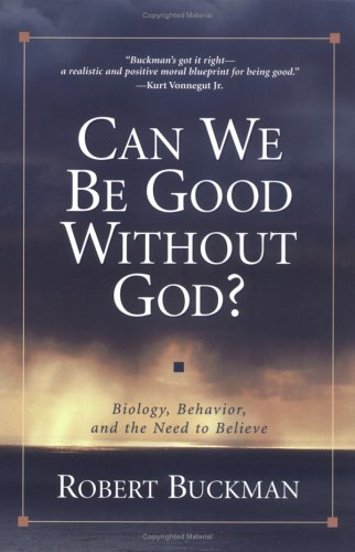 Can We Be Good Without God?: Biology, Behavior, and the Need to Believe 9781573929745