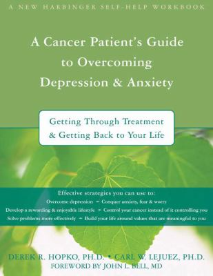 A Cancer Patient's Guide to Overcoming Depression and Anxiety: Getting Through Treatment and Getting Back to Your Life 9781572245044