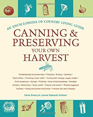 Canning and Preserving Your Own Harvest: An Encyclopedia of Country Living Guide 9781570615719