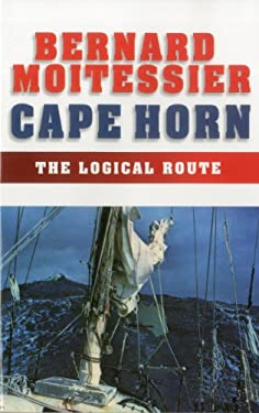 Cape Horn: The Logical Route: 14,216 Miles Without Port of Call 9781574091540