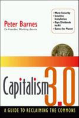 Capitalism 3.0: A Guide to Reclaiming the Commons 9781576753613