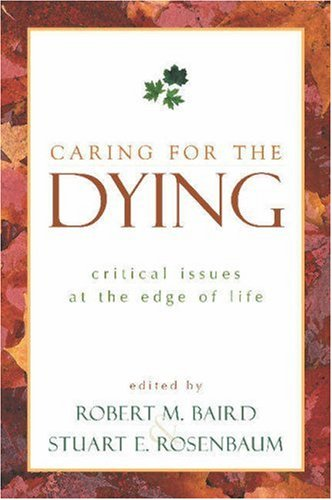 Caring for the Dying: Critical Issues at the Edge of Life 9781573929691