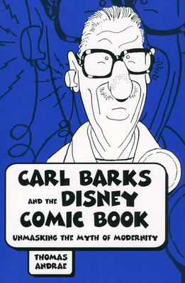 Carl Barks and the Disney Comic Book: Unmasking the Myth of Modernity 9781578068586