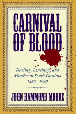Carnival of Blood: Dueling, Lynching, and Murder in South Carolina, 1880-1920 9781570036200
