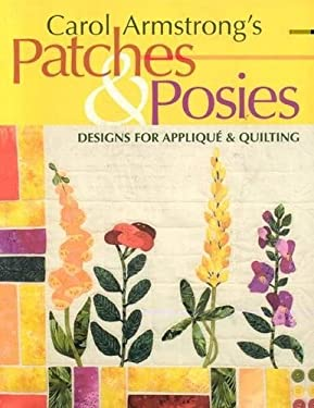 Carol Armstrong's Patches & Posies: Designs for Applique & Quilting [With Patterns] 9781571203533