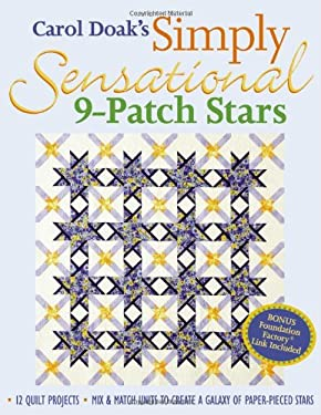 Carol Doak's Simply Sensational 9-Patch Stars: Mix & Match Units to Create a Galaxy of Paper-Pieced Stars 9781571202840
