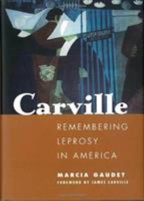 Carville: Remembering Leprosy in America 9781578066933