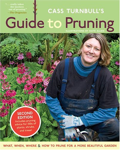 Cass Turnbull's Guide to Pruning: What, When, Where & How to Prune for a More Beautiful Garden 9781570614682