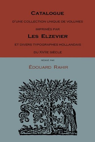 Catalogue D'Une Collection Unique de Volumes Imprims Par Les Elzevier Et Divers Typographes Hollandais Du Xviie Siecle