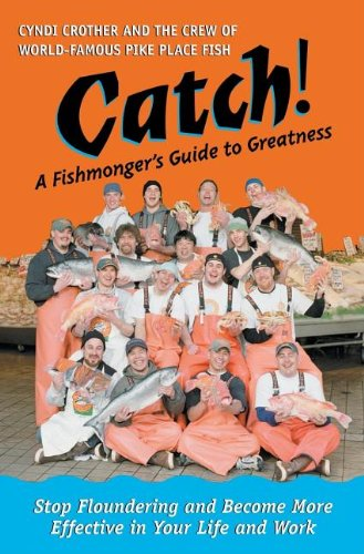 Catch!: A Fishmonger's Guide to Greatness 9781576753231