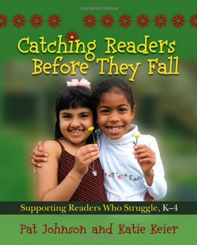 Catching Readers Before They Fall: Supporting Readers Who Struggle, K-4 9781571107817