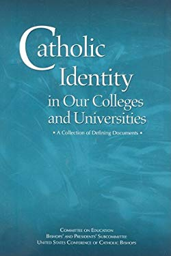 Catholic Identity in Our Colleges and Universities: A Collection of Defining Documents 9781574557220