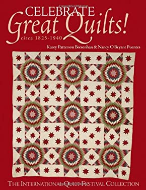 Celebrate Great Quilts! Circa 1820-1940: The International Quilt Festival Collection 9781571202512