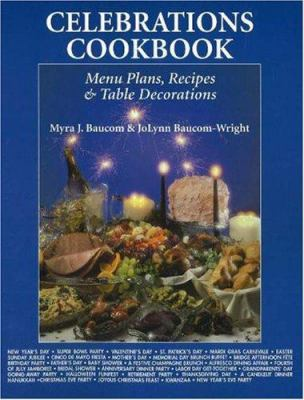 Celebrations Cookbook: Menus for Entertaining Family & Friends 9781574160628